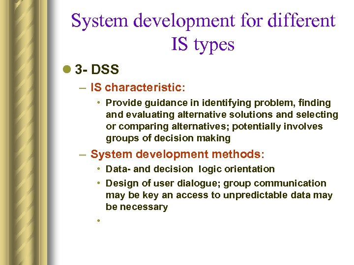 System development for different IS types l 3 - DSS – IS characteristic: •