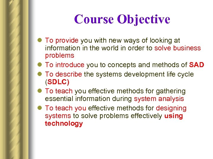 Course Objective l To provide you with new ways of looking at information in