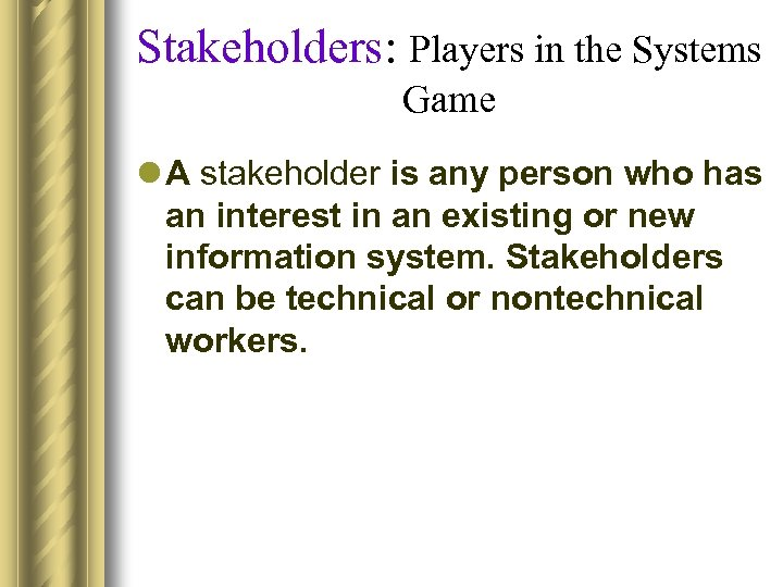 Stakeholders: Players in the Systems Game l A stakeholder is any person who has
