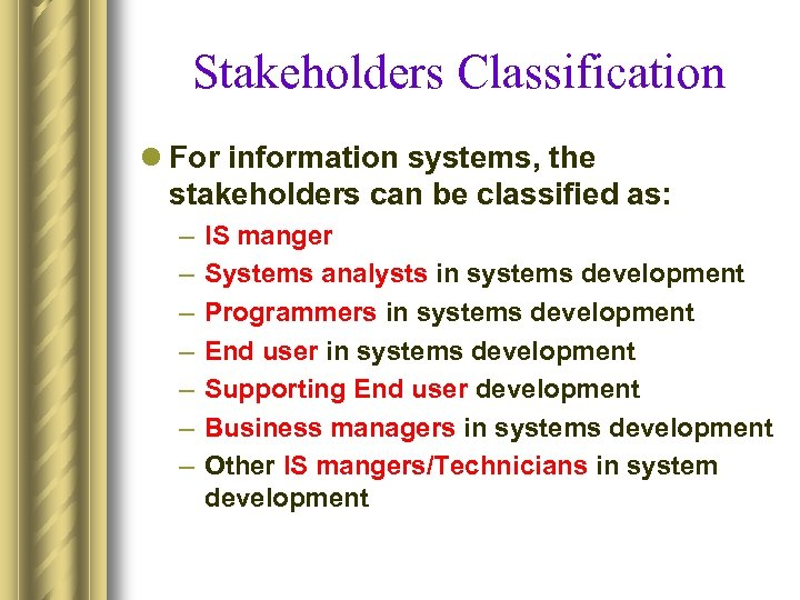 Stakeholders Classification l For information systems, the stakeholders can be classified as: – –