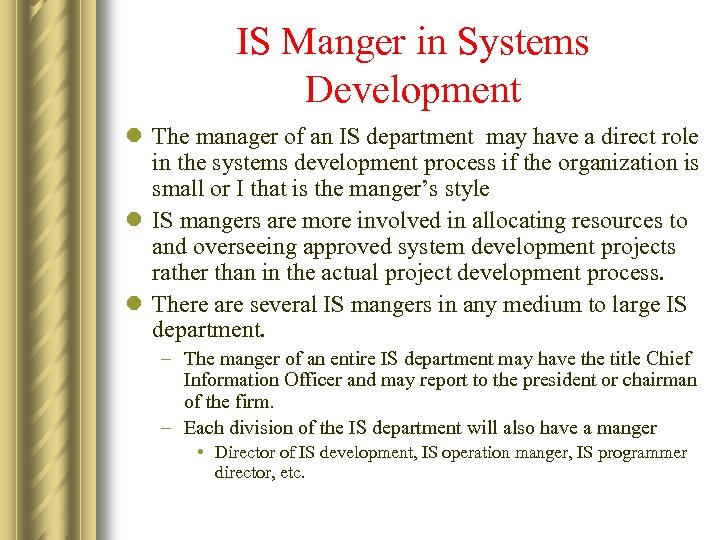 IS Manger in Systems Development l The manager of an IS department may have