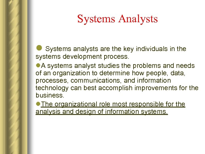 Systems Analysts l Systems analysts are the key individuals in the systems development process.