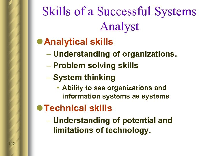 Skills of a Successful Systems Analyst l Analytical skills – Understanding of organizations. –