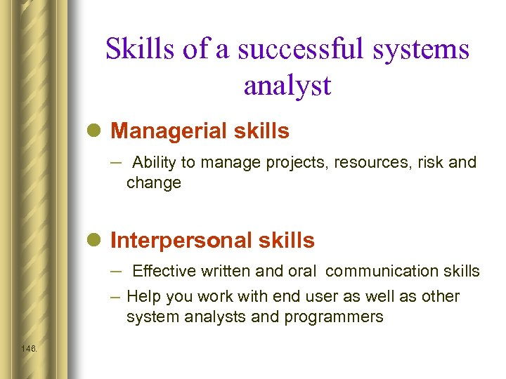 Skills of a successful systems analyst l Managerial skills – Ability to manage projects,