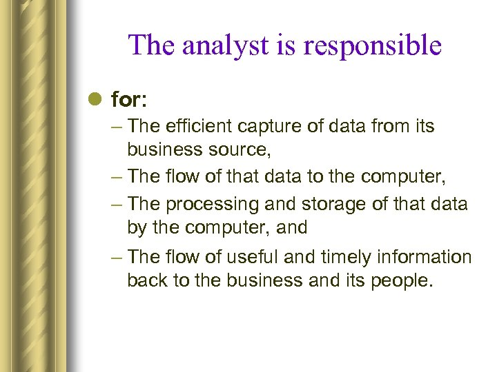 The analyst is responsible l for: – The efficient capture of data from its
