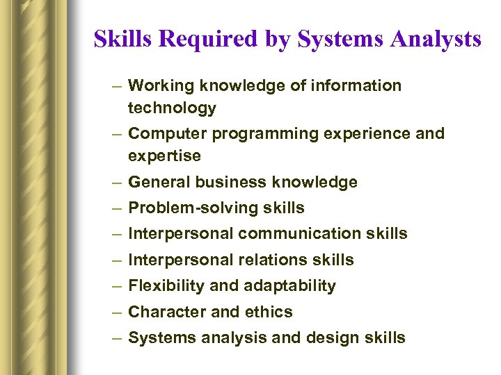 Skills Required by Systems Analysts – Working knowledge of information technology – Computer programming
