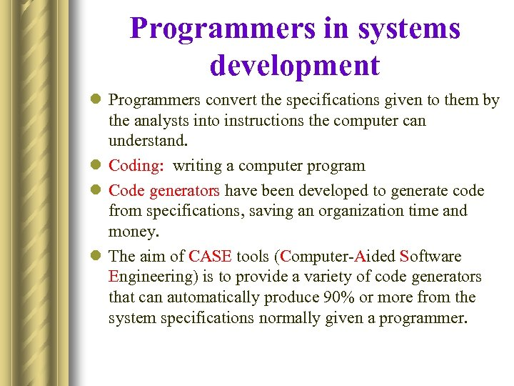 Programmers in systems development l Programmers convert the specifications given to them by the