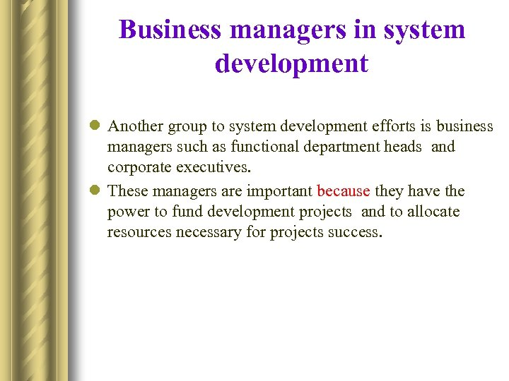 Business managers in system development l Another group to system development efforts is business
