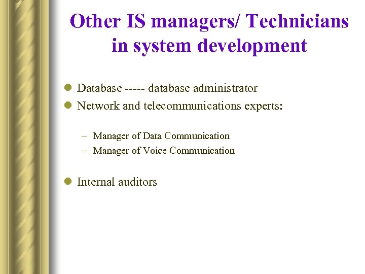 Other IS managers/ Technicians in system development l Database ----- database administrator l Network