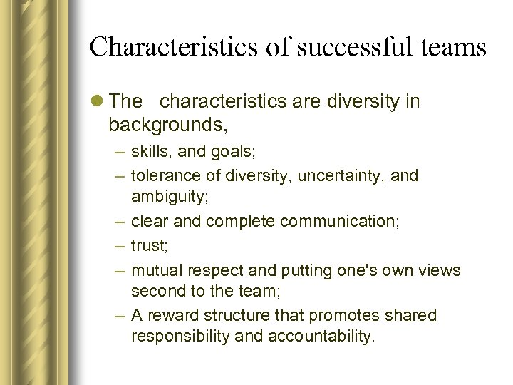 Characteristics of successful teams l The characteristics are diversity in backgrounds, – skills, and
