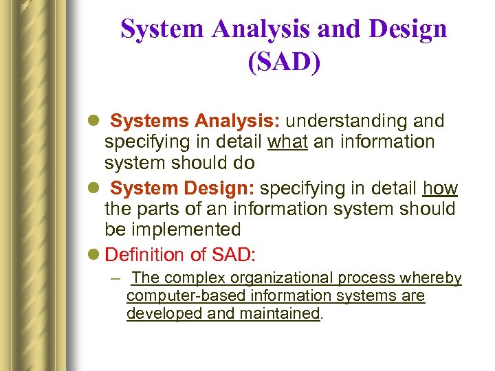 System Analysis and Design (SAD) l Systems Analysis: understanding and specifying in detail what
