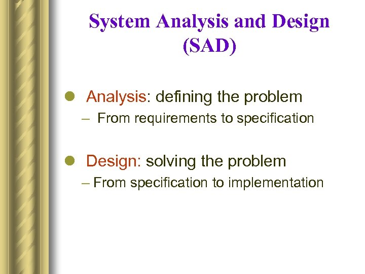 System Analysis and Design (SAD) l Analysis: defining the problem – From requirements to