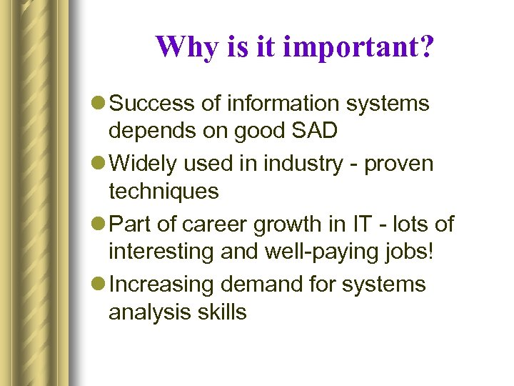 Why is it important? l Success of information systems depends on good SAD l