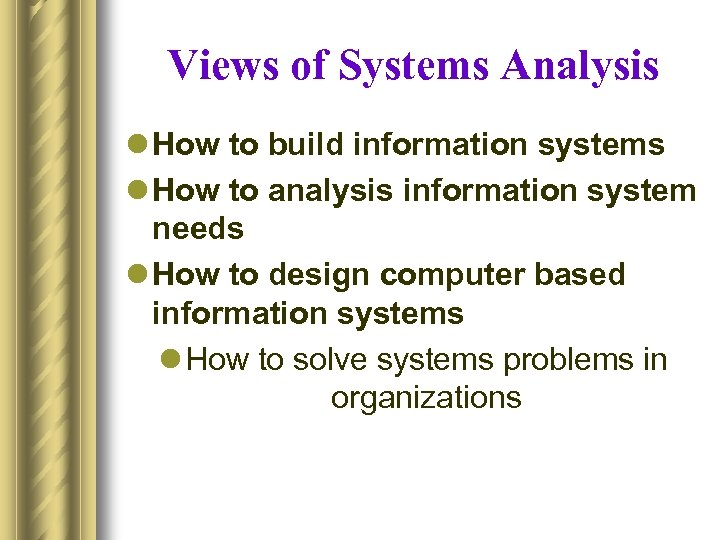 Views of Systems Analysis l How to build information systems l How to analysis