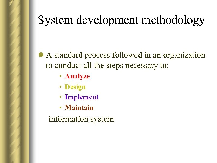 System development methodology l A standard process followed in an organization to conduct all