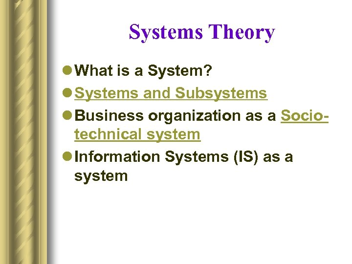 Systems Theory l What is a System? l Systems and Subsystems l Business organization