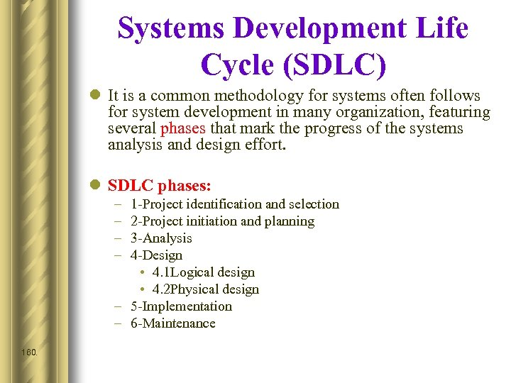 Systems Development Life Cycle (SDLC) l It is a common methodology for systems often