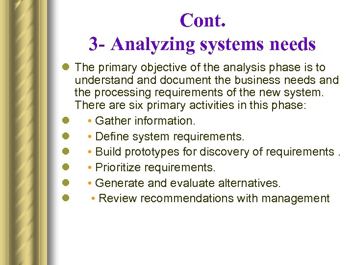 Cont. 3 - Analyzing systems needs l The primary objective of the analysis phase