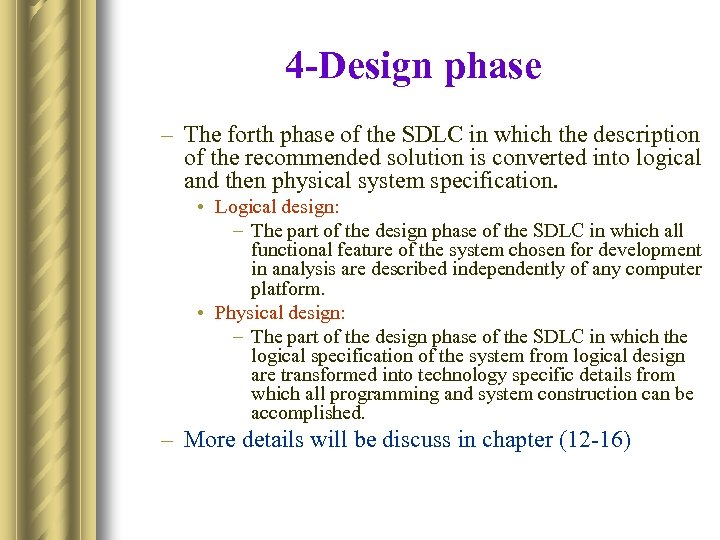 4 -Design phase – The forth phase of the SDLC in which the description