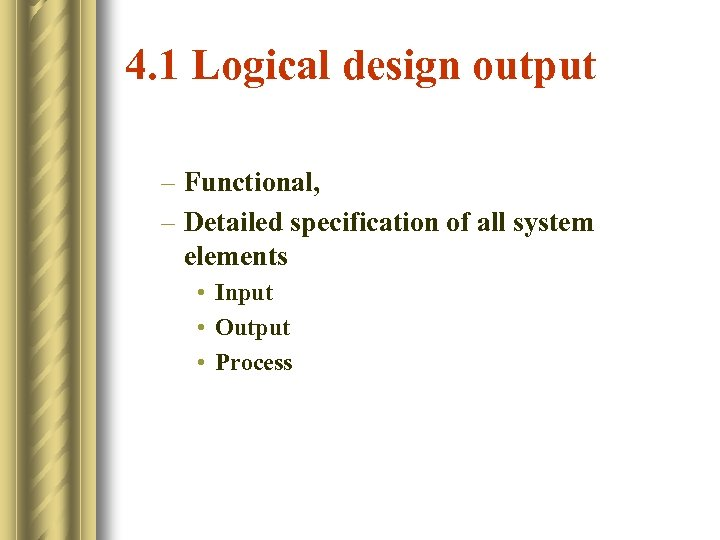 4. 1 Logical design output – Functional, – Detailed specification of all system elements
