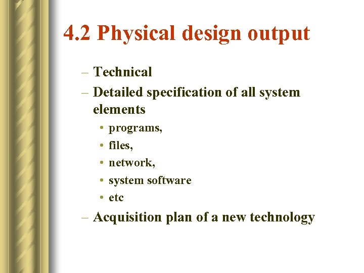 4. 2 Physical design output – Technical – Detailed specification of all system elements