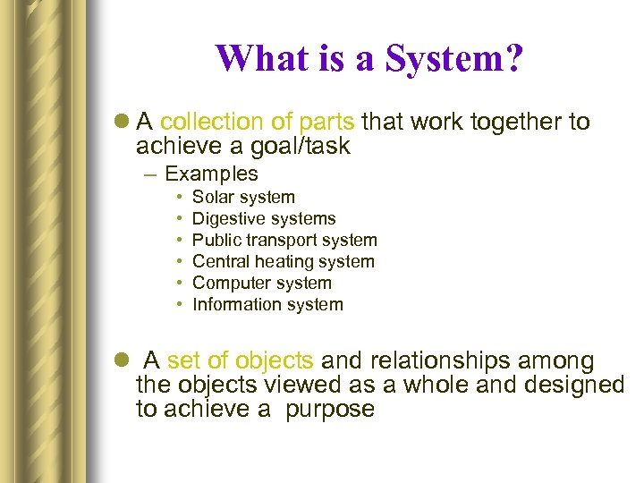 What is a System? l A collection of parts that work together to achieve