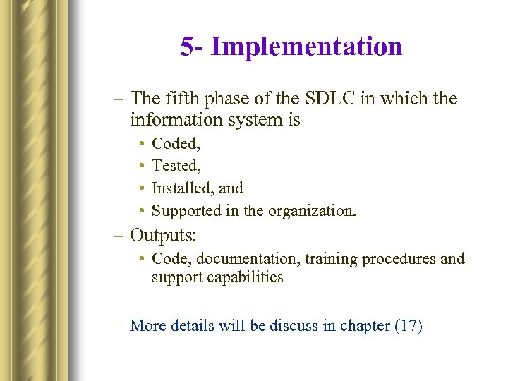 5 - Implementation – The fifth phase of the SDLC in which the information