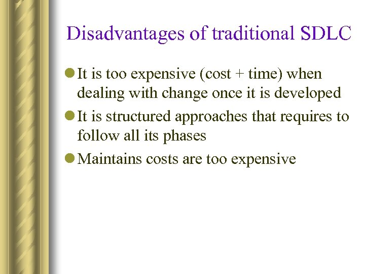 Disadvantages of traditional SDLC l It is too expensive (cost + time) when dealing