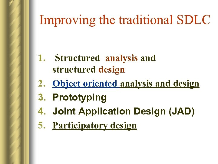 Improving the traditional SDLC 1. Structured analysis and structured design 2. Object oriented analysis