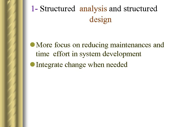 1 - Structured analysis and structured design l More focus on reducing maintenances and