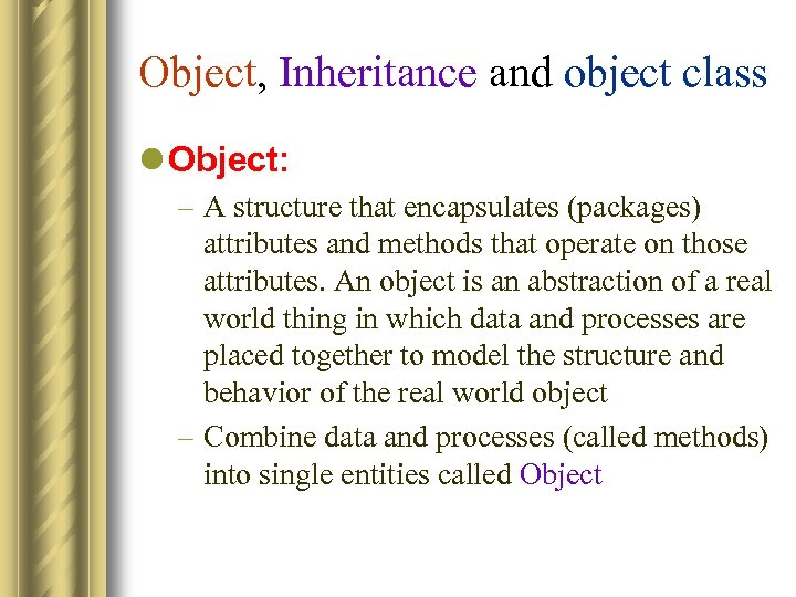 Object, Inheritance and object class l Object: – A structure that encapsulates (packages) attributes