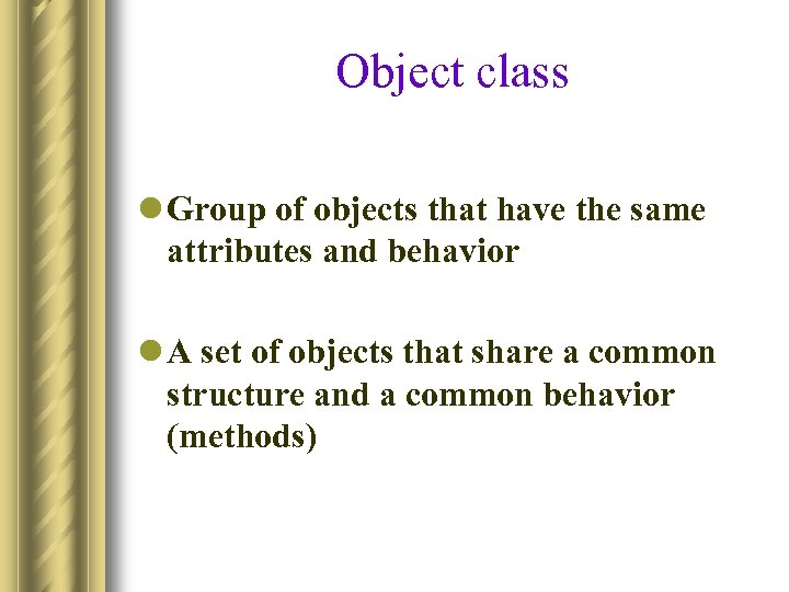 Object class l Group of objects that have the same attributes and behavior l