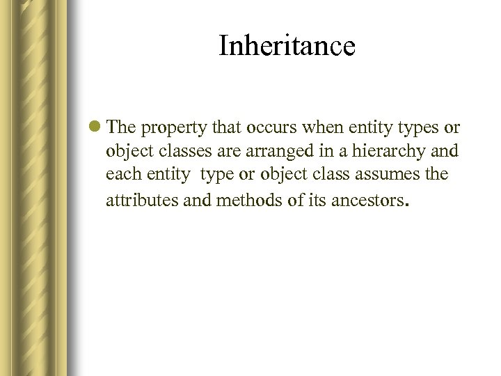 Inheritance l The property that occurs when entity types or object classes are arranged
