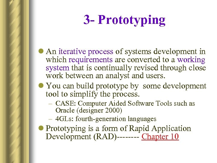 3 - Prototyping l An iterative process of systems development in which requirements are