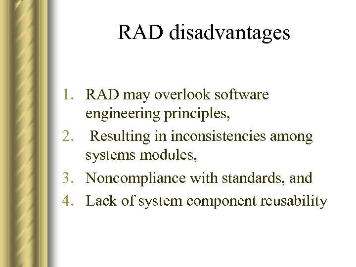 RAD disadvantages 1. RAD may overlook software engineering principles, 2. Resulting in inconsistencies among