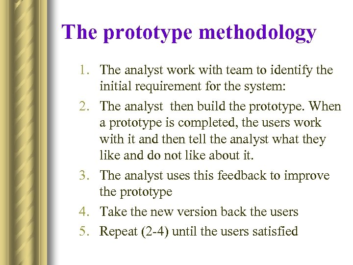 The prototype methodology 1. The analyst work with team to identify the initial requirement