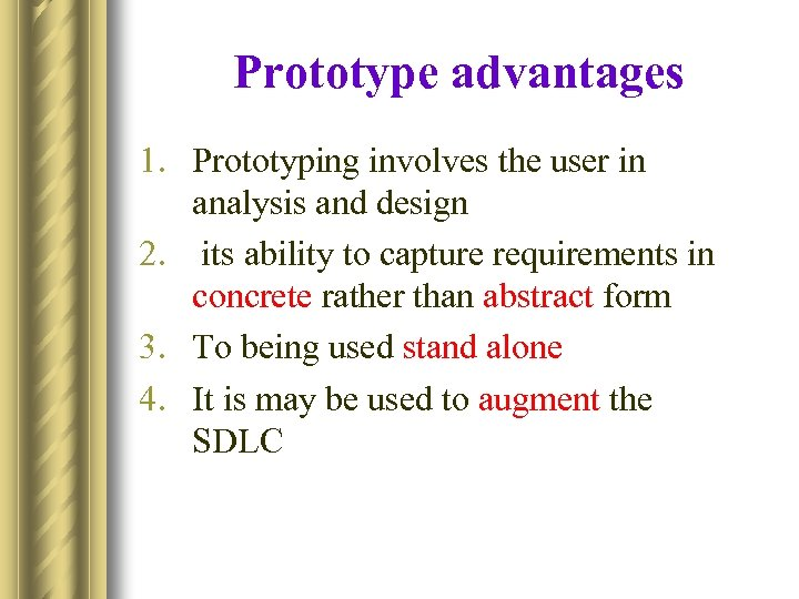 Prototype advantages 1. Prototyping involves the user in analysis and design 2. its ability