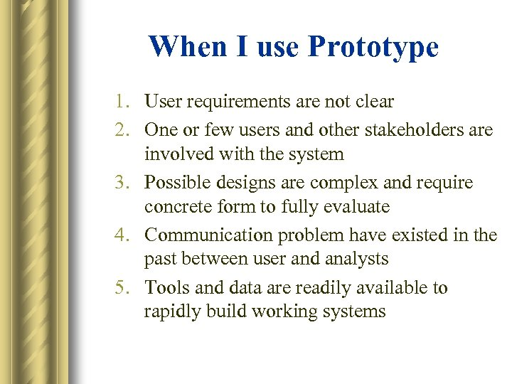 When I use Prototype 1. User requirements are not clear 2. One or few