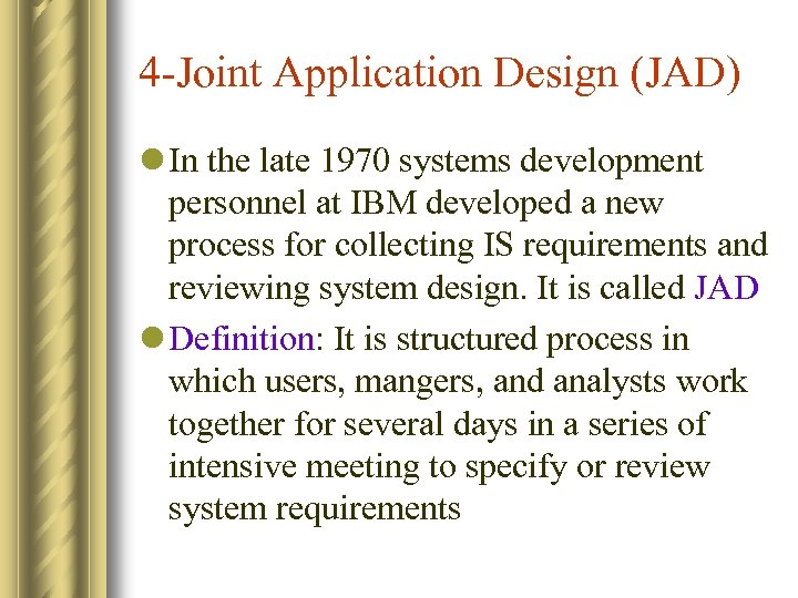 4 -Joint Application Design (JAD) l In the late 1970 systems development personnel at