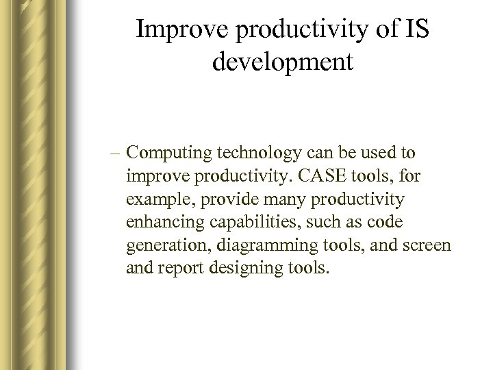 Improve productivity of IS development – Computing technology can be used to improve productivity.