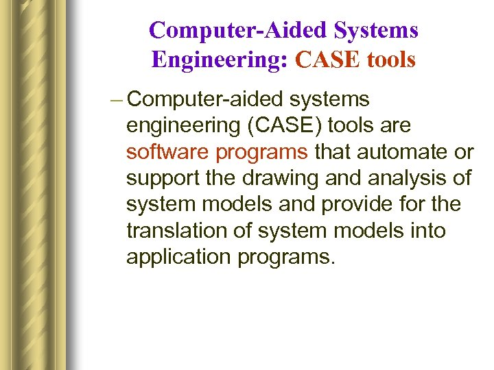 Computer-Aided Systems Engineering: CASE tools – Computer-aided systems engineering (CASE) tools are software programs