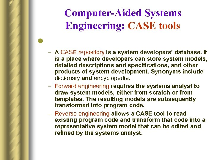 Computer-Aided Systems Engineering: CASE tools l – A CASE repository is a system developers'