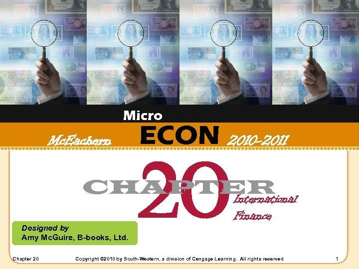 Micro Mc. Eachern ECON 2010 -2011 20 CHAPTER International Designed by Amy Mc. Guire,