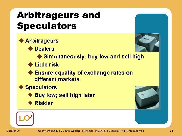 Arbitrageurs and Speculators u Arbitrageurs u Dealers u Simultaneously: buy low and sell high