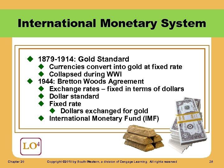 International Monetary System u 1879 -1914: Gold Standard u Currencies convert into gold at