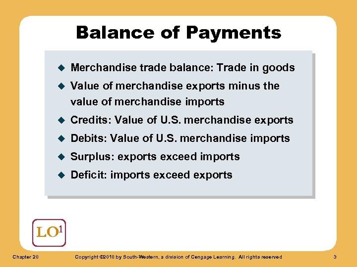Balance of Payments u Merchandise trade balance: Trade in goods u Value of merchandise