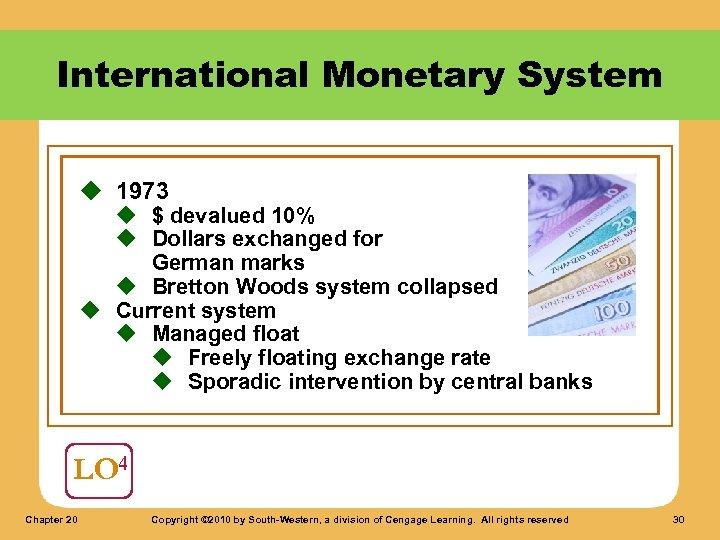 International Monetary System u 1973 u $ devalued 10% u Dollars exchanged for German