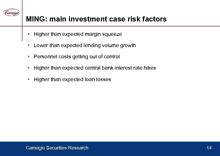 MING: main investment case risk factors • Higher than expected margin squeeze • Lower