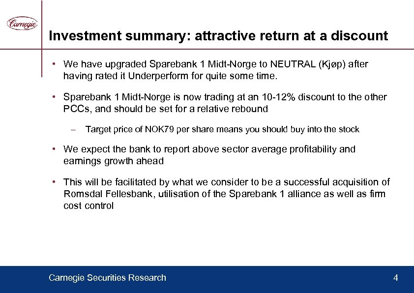 Investment summary: attractive return at a discount • We have upgraded Sparebank 1 Midt-Norge