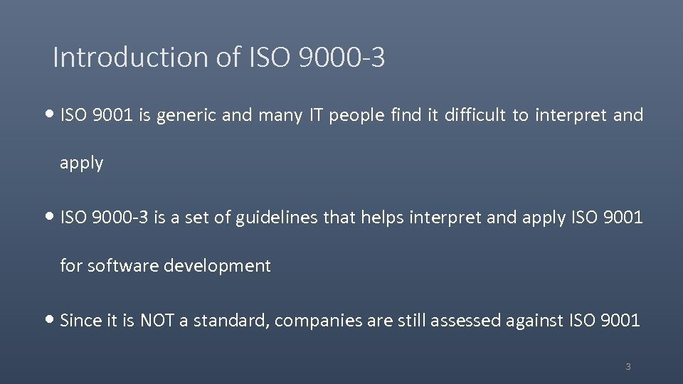 Introduction of ISO 9000 -3 ISO 9001 is generic and many IT people find